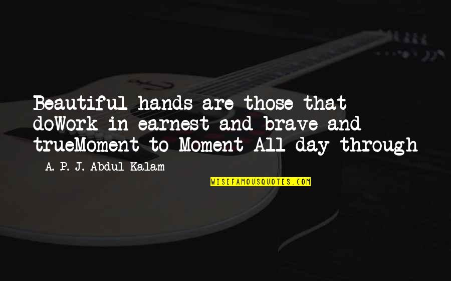 Hands And Work Quotes By A. P. J. Abdul Kalam: Beautiful hands are those that doWork in earnest