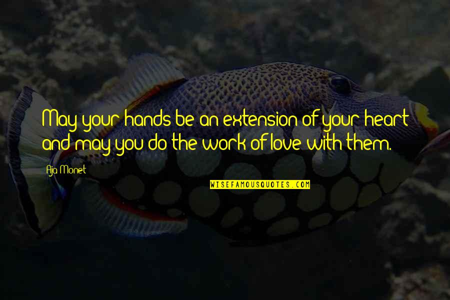 Hands And Work Quotes By Aja Monet: May your hands be an extension of your