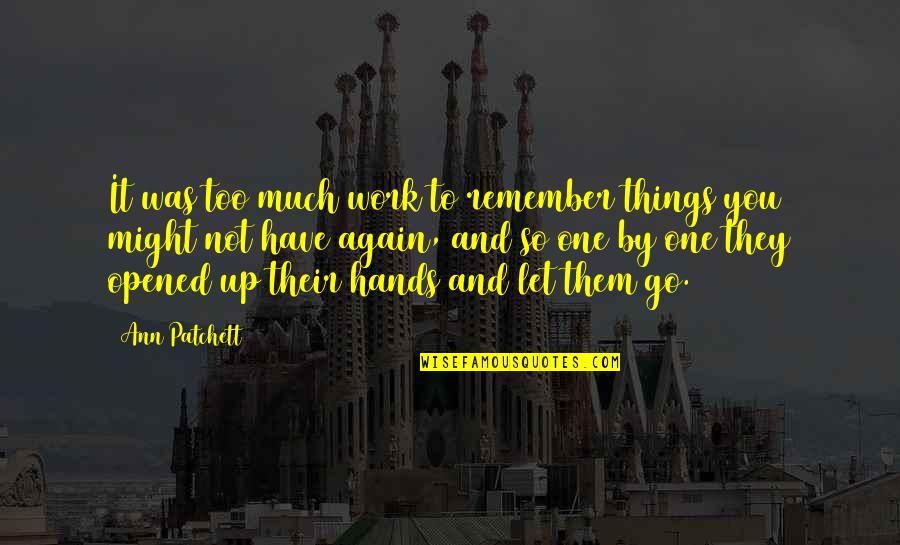 Hands And Work Quotes By Ann Patchett: It was too much work to remember things
