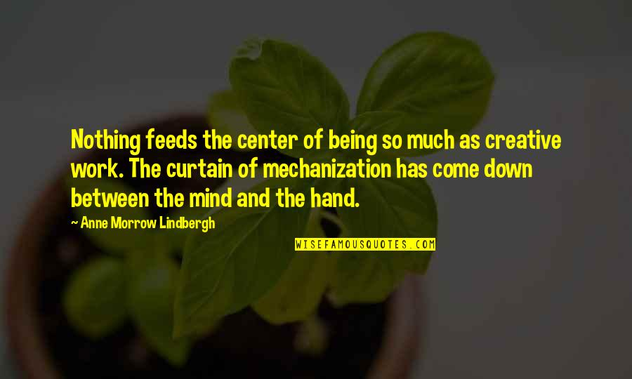 Hands And Work Quotes By Anne Morrow Lindbergh: Nothing feeds the center of being so much