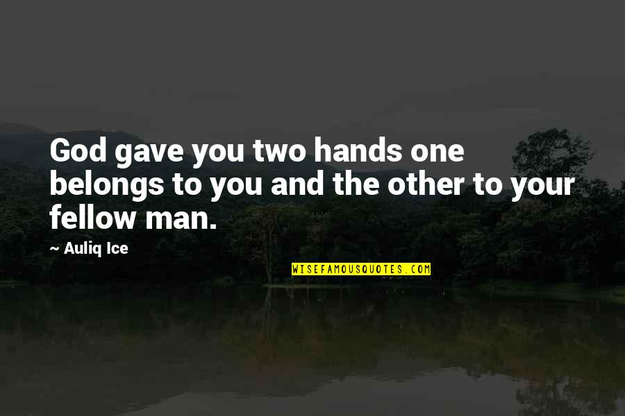 Hands And Work Quotes By Auliq Ice: God gave you two hands one belongs to
