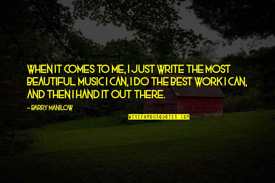 Hands And Work Quotes By Barry Manilow: When it comes to me, I just write