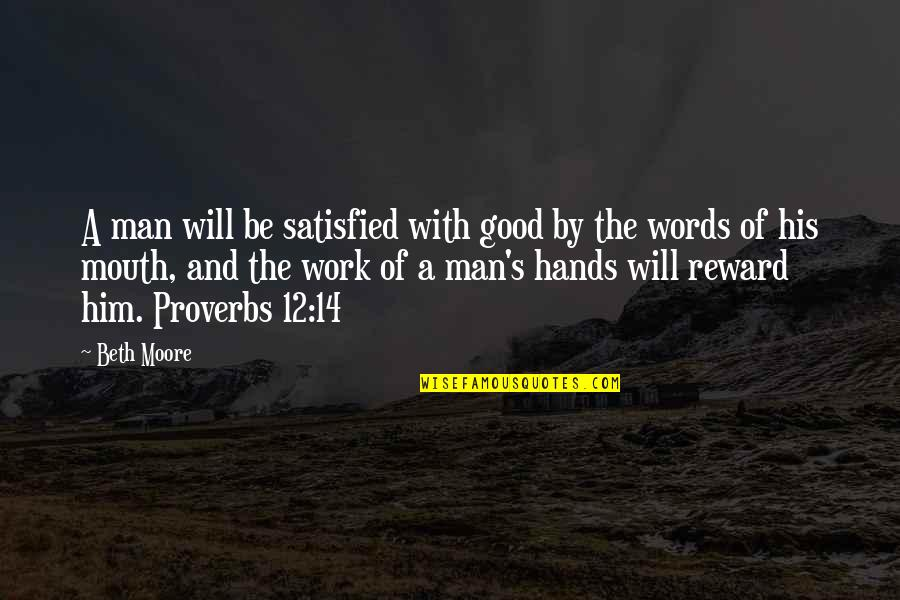 Hands And Work Quotes By Beth Moore: A man will be satisfied with good by