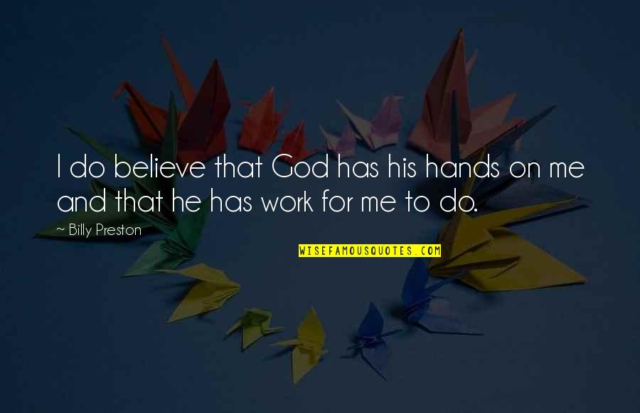 Hands And Work Quotes By Billy Preston: I do believe that God has his hands
