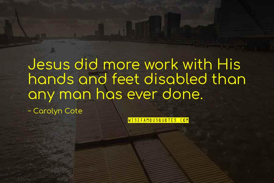 Hands And Work Quotes By Carolyn Cote: Jesus did more work with His hands and