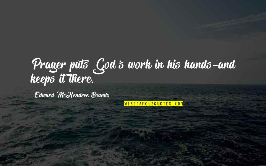 Hands And Work Quotes By Edward McKendree Bounds: Prayer puts God's work in his hands-and keeps