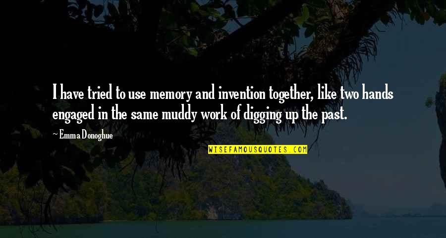 Hands And Work Quotes By Emma Donoghue: I have tried to use memory and invention