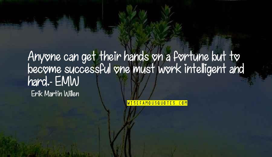 Hands And Work Quotes By Erik Martin Willen: Anyone can get their hands on a fortune