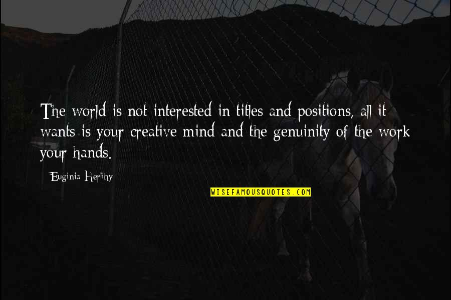Hands And Work Quotes By Euginia Herlihy: The world is not interested in titles and