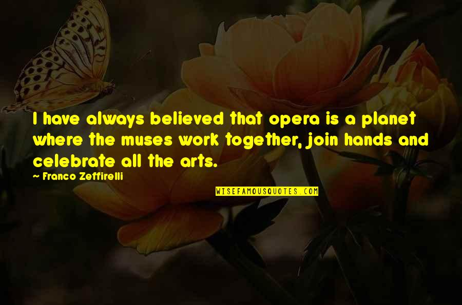 Hands And Work Quotes By Franco Zeffirelli: I have always believed that opera is a