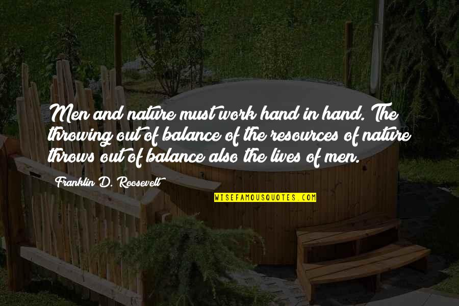 Hands And Work Quotes By Franklin D. Roosevelt: Men and nature must work hand in hand.