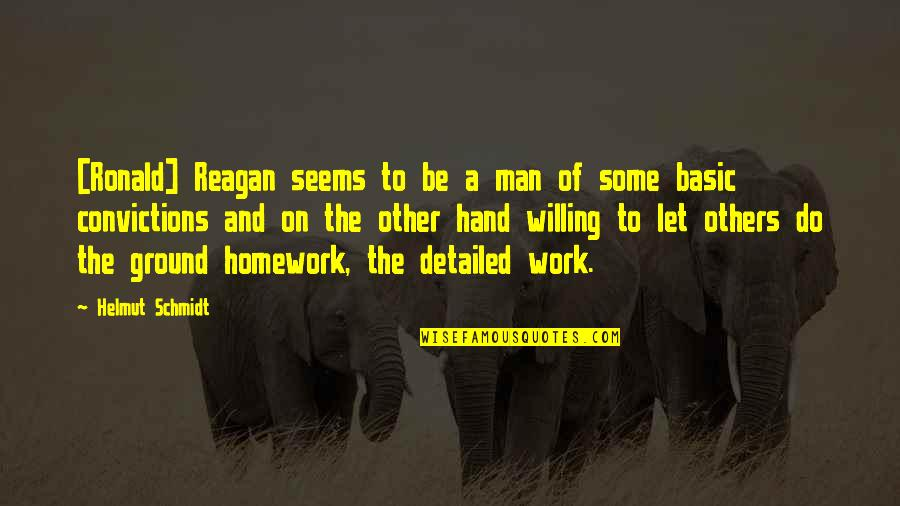 Hands And Work Quotes By Helmut Schmidt: [Ronald] Reagan seems to be a man of