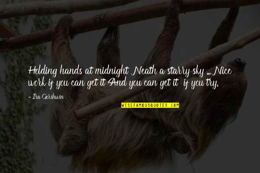 Hands And Work Quotes By Ira Gershwin: Holding hands at midnight 'Neath a starry sky