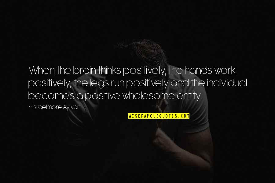 Hands And Work Quotes By Israelmore Ayivor: When the brain thinks positively, the hands work