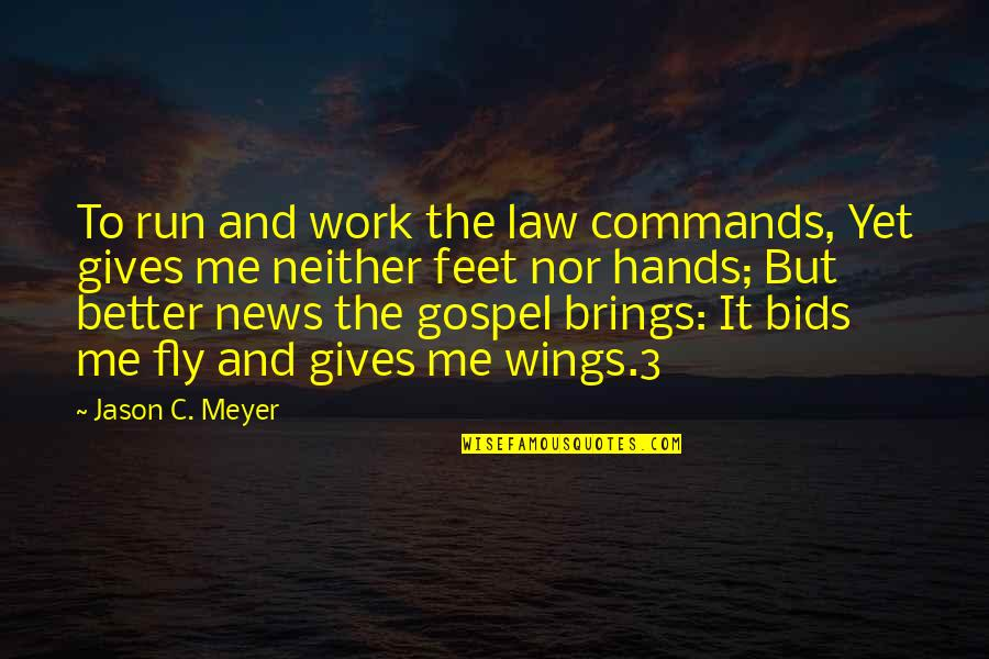 Hands And Work Quotes By Jason C. Meyer: To run and work the law commands, Yet