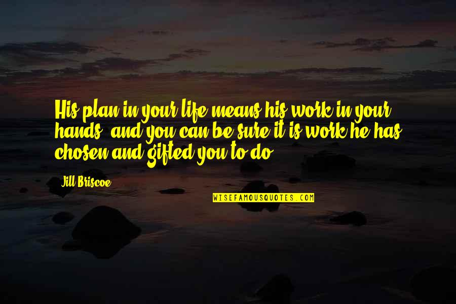 Hands And Work Quotes By Jill Briscoe: His plan in your life means his work