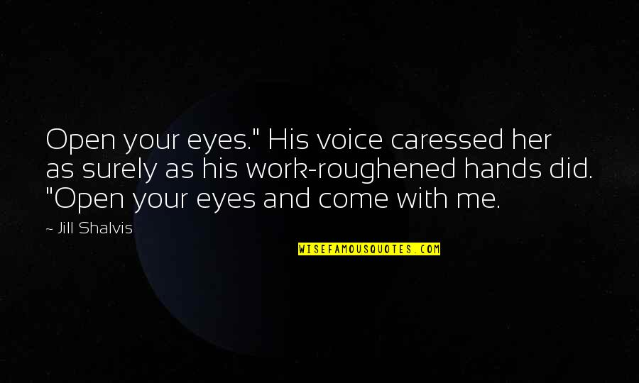"""Hands And Work Quotes By Jill Shalvis: Open your eyes."""" His voice caressed her as"""