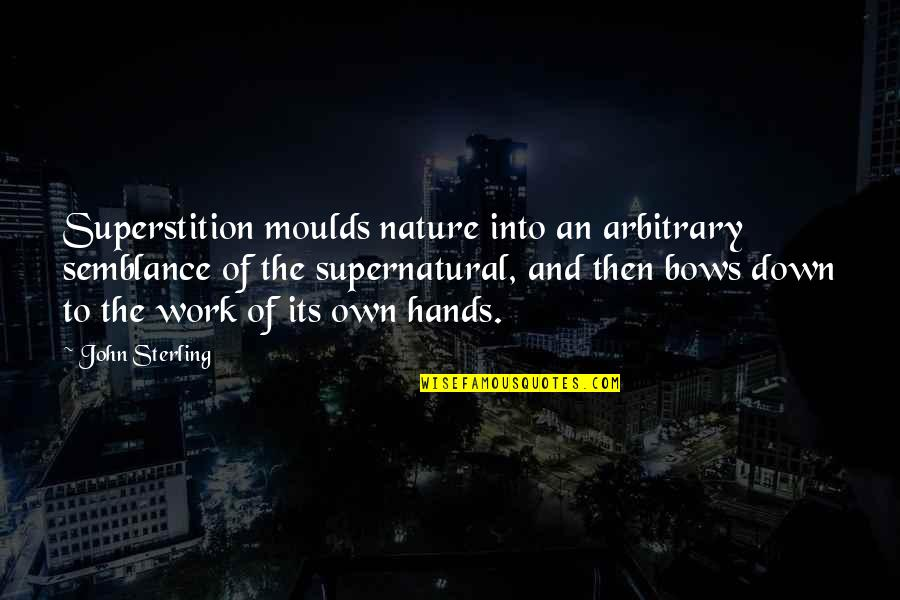 Hands And Work Quotes By John Sterling: Superstition moulds nature into an arbitrary semblance of