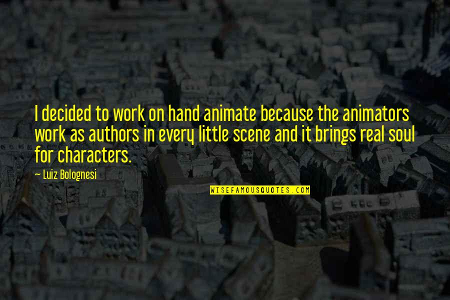 Hands And Work Quotes By Luiz Bolognesi: I decided to work on hand animate because