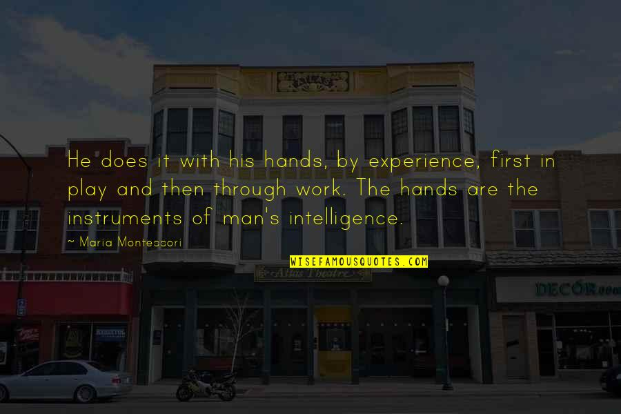 Hands And Work Quotes By Maria Montessori: He does it with his hands, by experience,