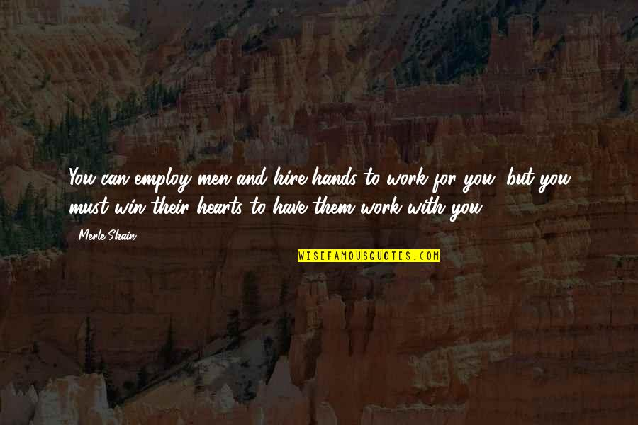 Hands And Work Quotes By Merle Shain: You can employ men and hire hands to