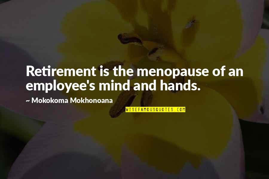Hands And Work Quotes By Mokokoma Mokhonoana: Retirement is the menopause of an employee's mind