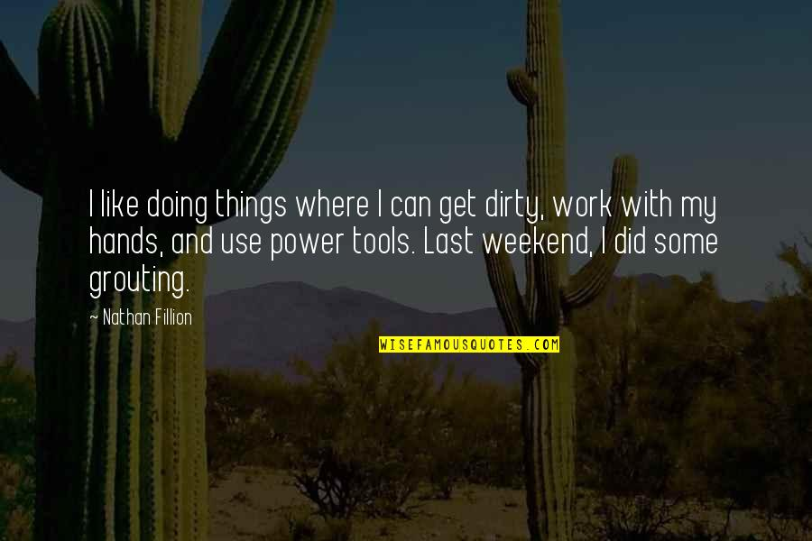 Hands And Work Quotes By Nathan Fillion: I like doing things where I can get
