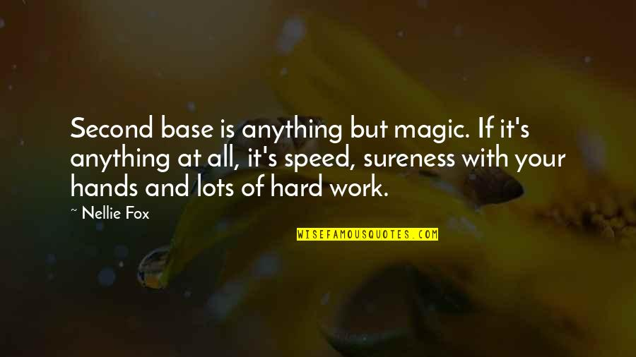 Hands And Work Quotes By Nellie Fox: Second base is anything but magic. If it's