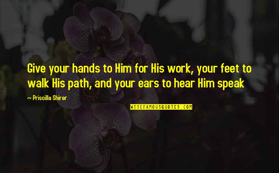 Hands And Work Quotes By Priscilla Shirer: Give your hands to Him for His work,