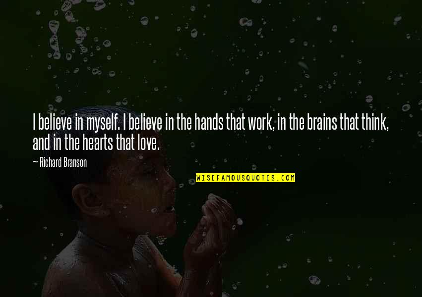 Hands And Work Quotes By Richard Branson: I believe in myself. I believe in the