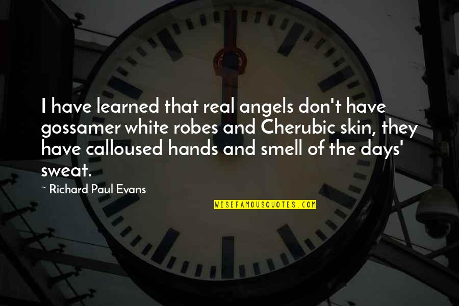 Hands And Work Quotes By Richard Paul Evans: I have learned that real angels don't have