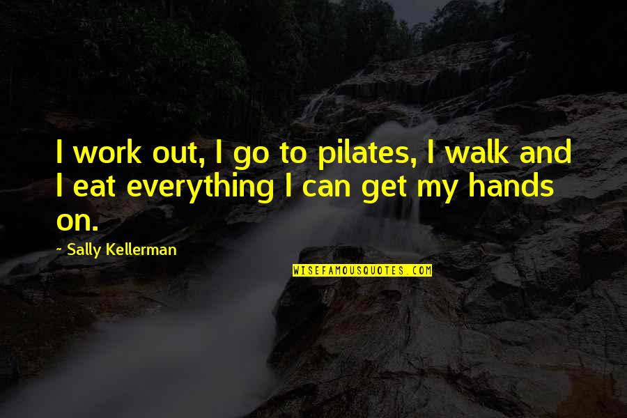 Hands And Work Quotes By Sally Kellerman: I work out, I go to pilates, I