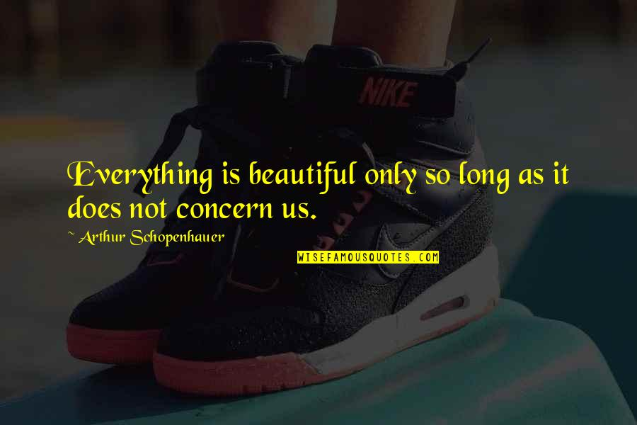 Handsom Quotes By Arthur Schopenhauer: Everything is beautiful only so long as it