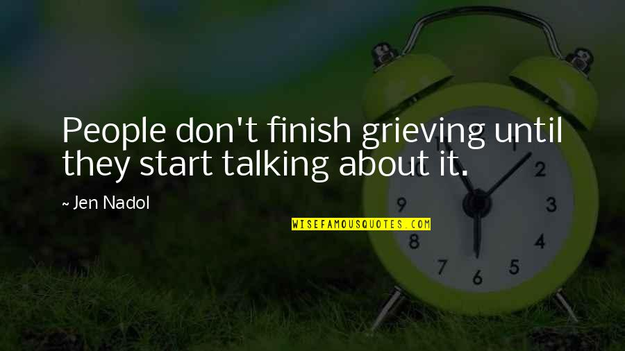 Handsom Quotes By Jen Nadol: People don't finish grieving until they start talking