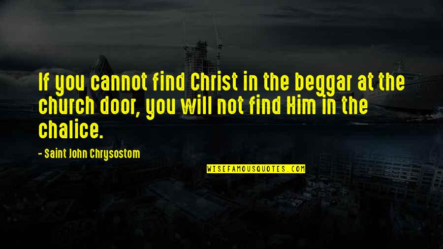 Handsom Quotes By Saint John Chrysostom: If you cannot find Christ in the beggar