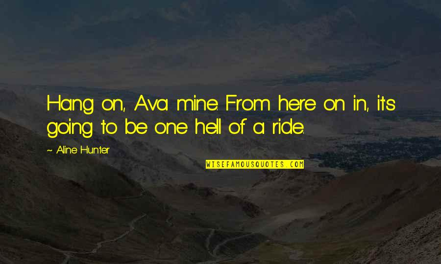 Hang On Quotes By Aline Hunter: Hang on, Ava mine. From here on in,
