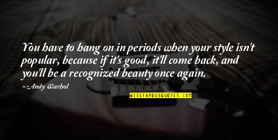 Hang On Quotes By Andy Warhol: You have to hang on in periods when