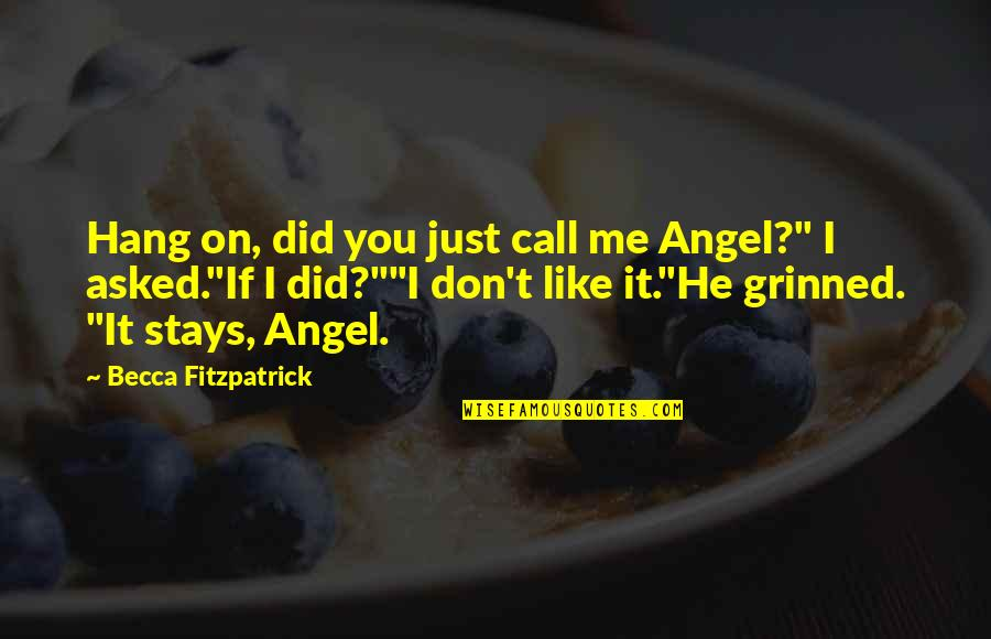 """Hang On Quotes By Becca Fitzpatrick: Hang on, did you just call me Angel?"""""""
