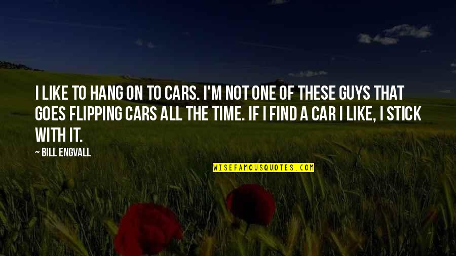 Hang On Quotes By Bill Engvall: I like to hang on to cars. I'm