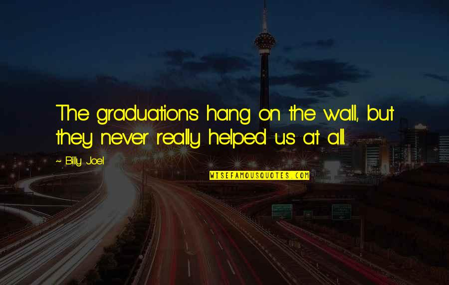Hang On Quotes By Billy Joel: The graduations hang on the wall, but they