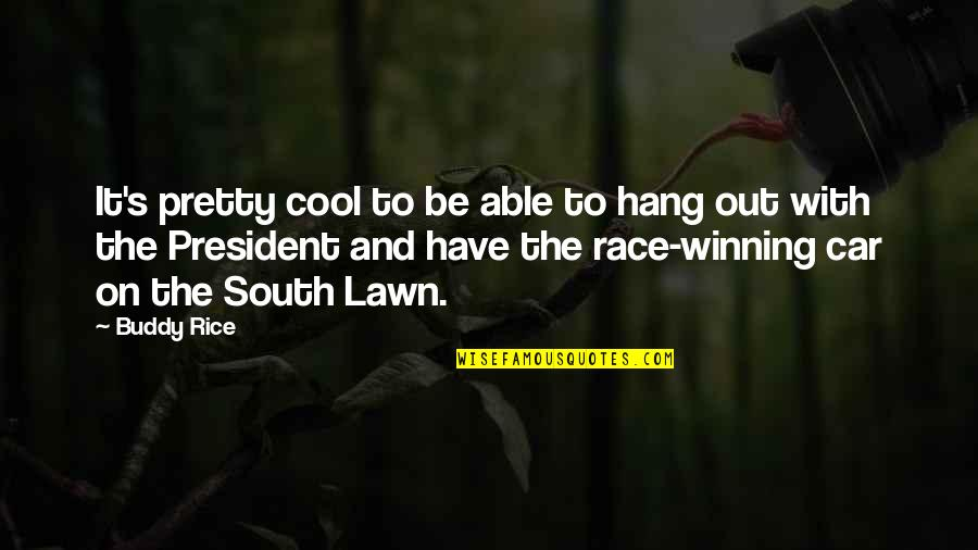 Hang On Quotes By Buddy Rice: It's pretty cool to be able to hang