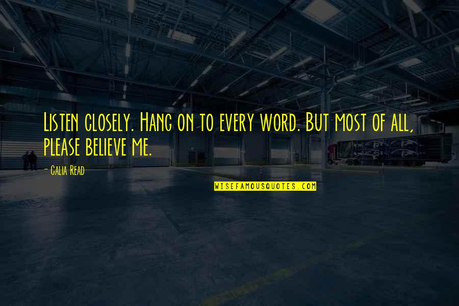 Hang On Quotes By Calia Read: Listen closely. Hang on to every word. But
