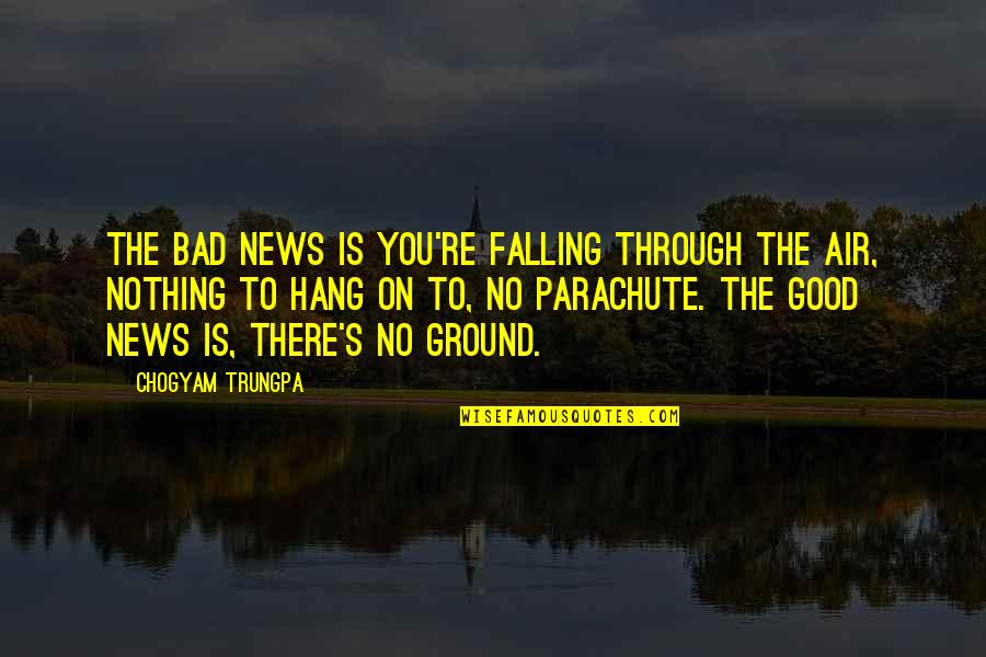 Hang On Quotes By Chogyam Trungpa: The bad news is you're falling through the