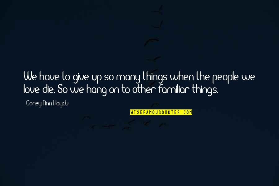 Hang On Quotes By Corey Ann Haydu: We have to give up so many things