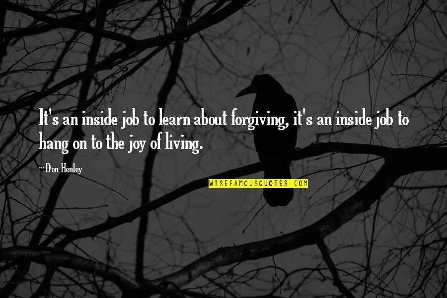 Hang On Quotes By Don Henley: It's an inside job to learn about forgiving,