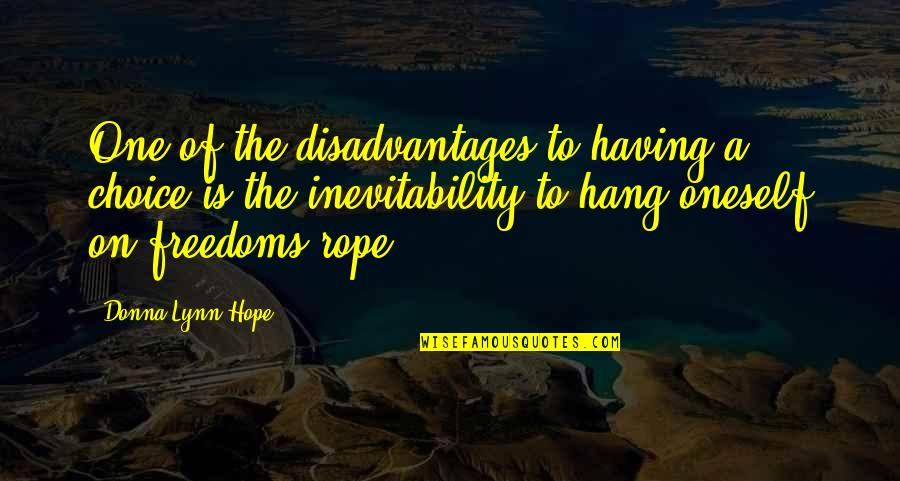 Hang On Quotes By Donna Lynn Hope: One of the disadvantages to having a choice