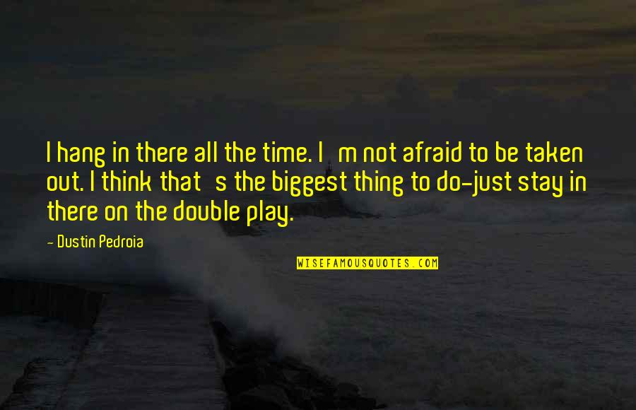 Hang On Quotes By Dustin Pedroia: I hang in there all the time. I'm