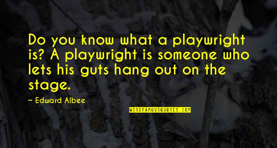 Hang On Quotes By Edward Albee: Do you know what a playwright is? A