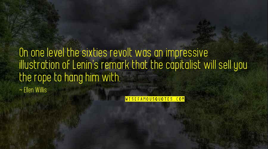 Hang On Quotes By Ellen Willis: On one level the sixties revolt was an