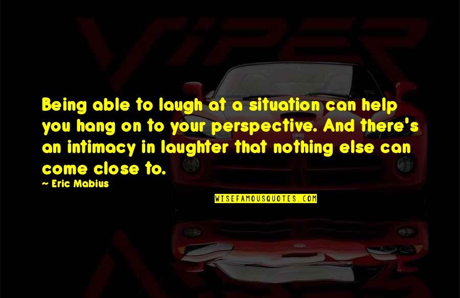 Hang On Quotes By Eric Mabius: Being able to laugh at a situation can